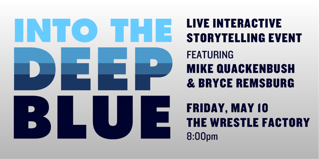 """Into The Deep Blue"" with Mike Quackenbush & Bryce Remsburg"